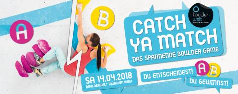 Catch Ya Match - das spannende Boulder Game in der Boulderwelt München West am 14.04.18